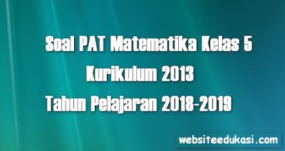 Soal PAT/UKK Matematika Kelas 5 K13 Tahun 2018/2019