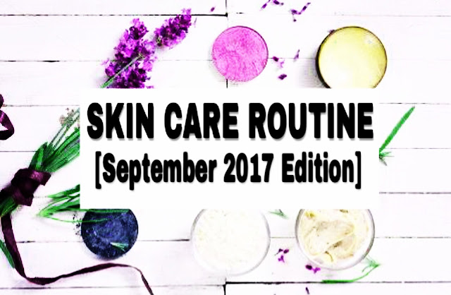 My Skincare Routine!! [SEPTEMBER 2017 EDITION] image