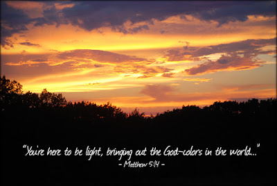 Matthew 5:14 You're here to be light, bringing out the God-colors in the world