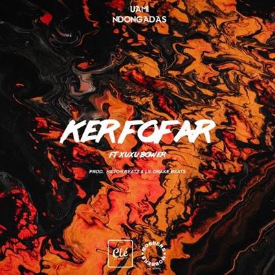 Uami Ndongadas -  Ker Fofar (feat Xuxu Bower)