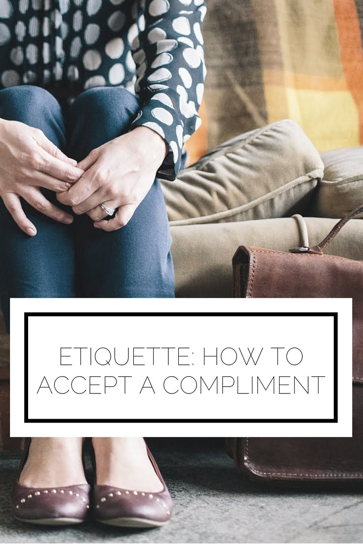 Click to read now or pin to save for later! Why do we often rebuff compliments? Here's the etiquette of accepting it when someone says something kind