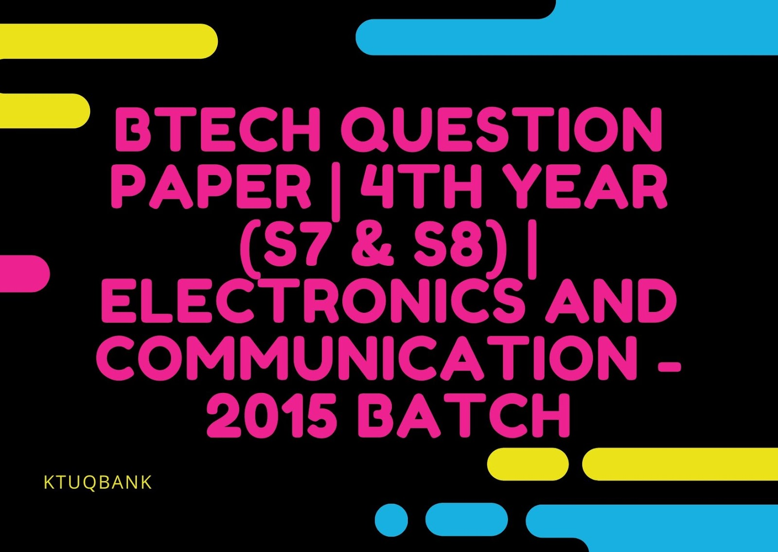 BTech Question Paper | 4th Year (S7 & S8) | Electronics And Communication Engineering - 2015 Batch