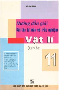 Hướng Dẫn Giải Bài Tập Tự Luận Và Trắc Nghiệm Vật Lý 11: Quang Học - Lê Gia Thuận
