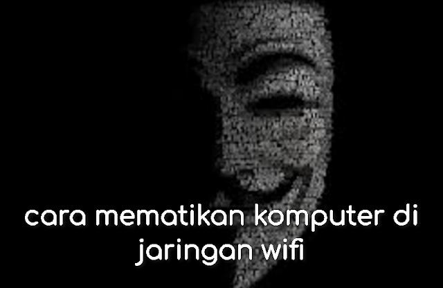 cara mematikan komputer di jaringan wifi