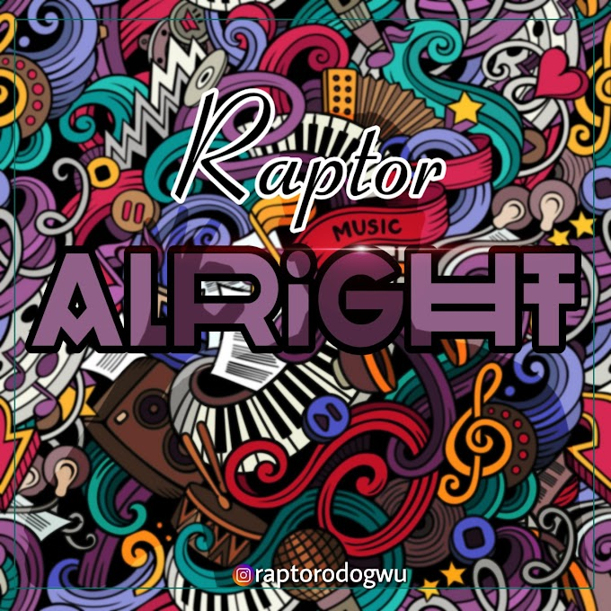 Raptor – Alright [Music]