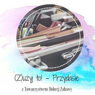 http://tdz-wyzwaniowo.blogspot.com/2019/02/zuzyj-to-odc1-przydasie.html