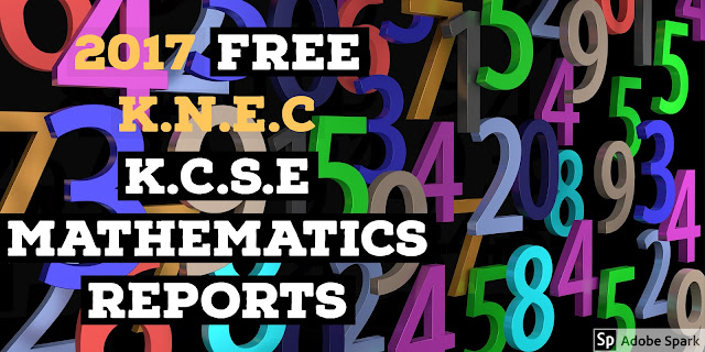 2017 FREE K.N.E.C K.C.S.E MATHEMATICS REPORTS