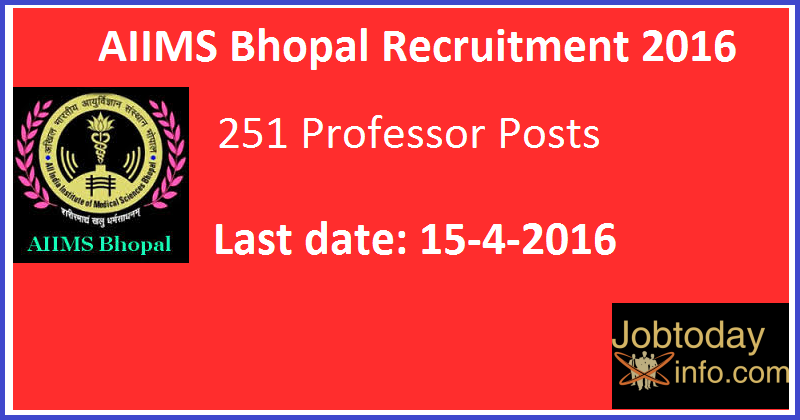 AIIMS Bhopal Recruitment 2016 Apply for 251 Professor Posts www.aiimsbhopal.edu.in