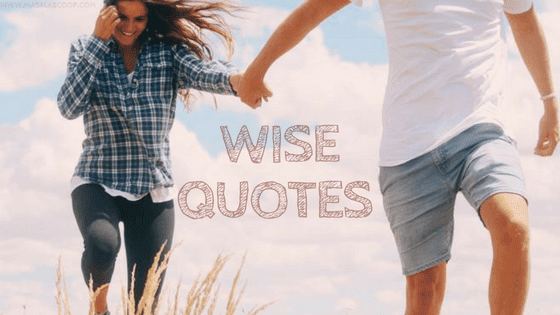 Wise Quotes ? Here comes the Sweetest of it all you have been waiting for.
