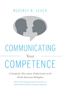 Communicating Your Competence - A Guide for Non-native Professionals In the North American Workplace