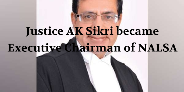 Justice AK Sikri became Executive Chairman of NALSA