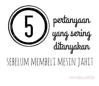 5 PERTANYAAN YANG SERING DITANYAKAN SEBELUM MEMBELI MESIN JAHIT