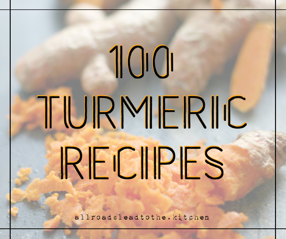 100 Turmeric Recipes at allroadsleadtothe.kitchen