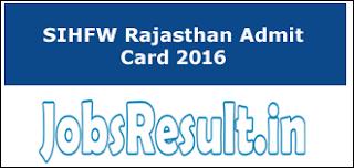 SIHFW Rajasthan Admit Card 2016