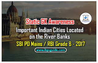 SBI PO Mains / RBI Grade B - 2017: Static GK Awareness (Day-9): List of Important Indian Cities Located on the River Banks