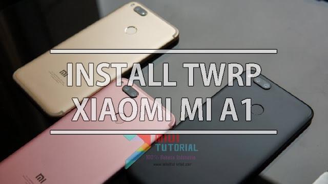 Sudah Adakah Custom TWRP Recovery untuk Xiaomi Mi A1 Tisson? Ini Cara Installnya