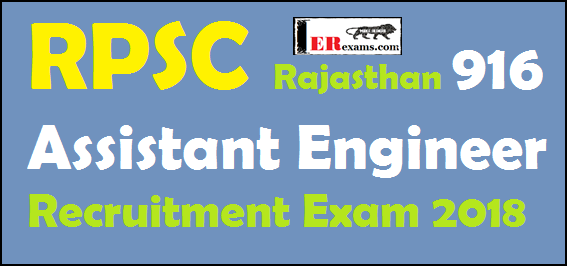 RPSC 916 Assistant Engineer Recruitment Exam 2018, Rajasthan RPSC require AEN (Assistant Engineer) Vacancy total 916 in various department. RPSC has 916 vacancies Civil, Mechanical and Electrical departments. full detail Notification RPSC 916 Assistant Engineer Recruitment Exam 2018, Exams Date, Age, Qualification, Important Date In this post share you all detail information about RPSC 916 Assistant Engineer Recruitment Exam 2018.