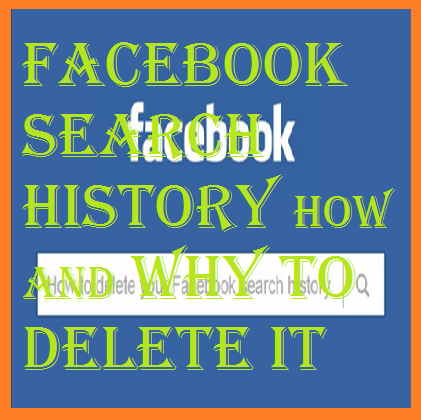 Why you should delete Facebook Search history how to delete it