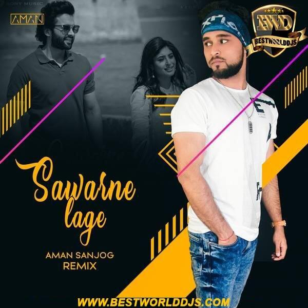 Sawarne Lage (Remix) - AMAN SANJOG
