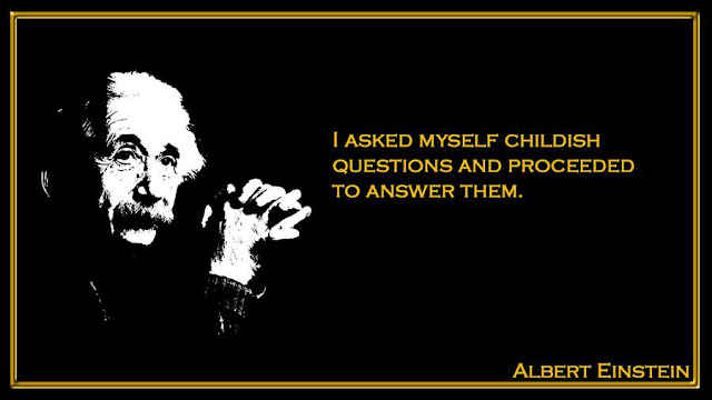 I asked myself childish questions and proceeded to answer them Albert Einstein quotes
