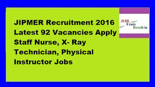 JIPMER Recruitment 2016 Latest 92 Vacancies Apply Staff Nurse, X- Ray Technician, Physical Instructor Jobs