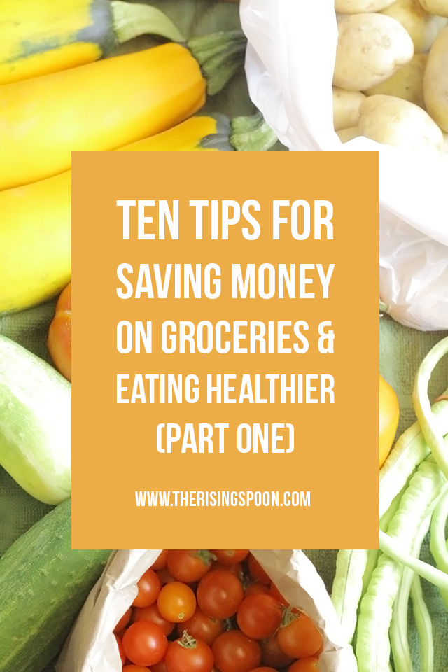 Ten Tips For Saving Money on Groceries and Eating Healthier (Part 1)