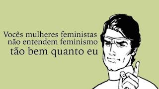 """#PraCegoVer: Desenho de um homem ao lado do texto """"Vocês mulheres feministas não entendem o feminismo tão bem quanto eu"""". A imagem é irônica, pois a única coisa que sei sobre feminismo é que as mulheres é que sabem sobre feminismo."""
