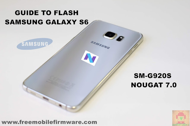 Guide To Flash Samsung Galaxy S6 SM-G920S Nougat 7.0 Odin Method Tested Firmware