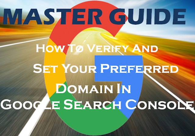 Master Guide: How To Verify And Set Your Preferred Domain On Google Search Console