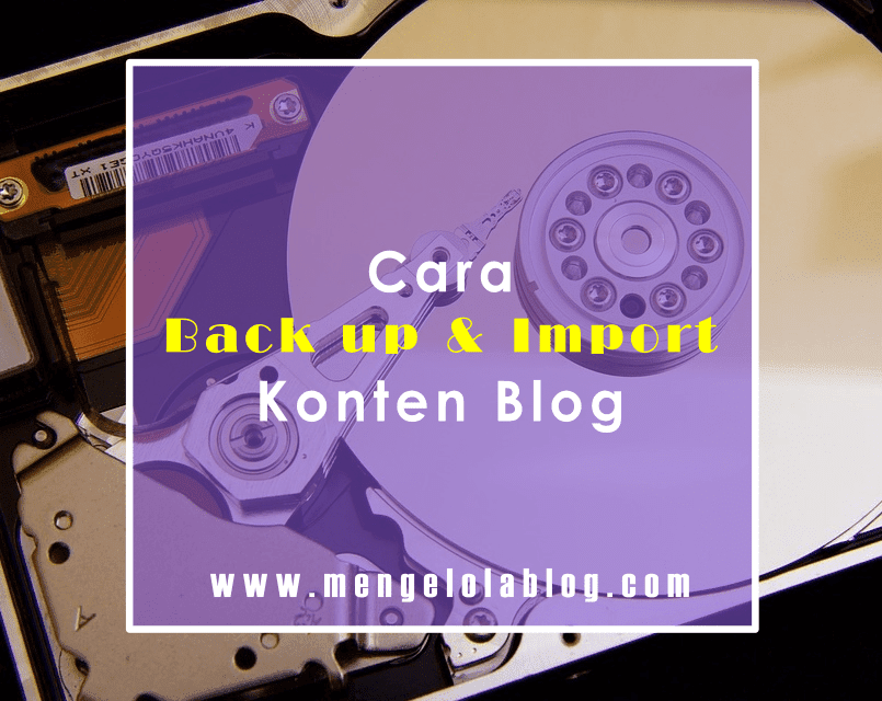 cara back up dan import konten blog blogger.com
