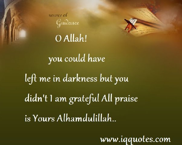 O Allah ! you could have left me in darkness but you