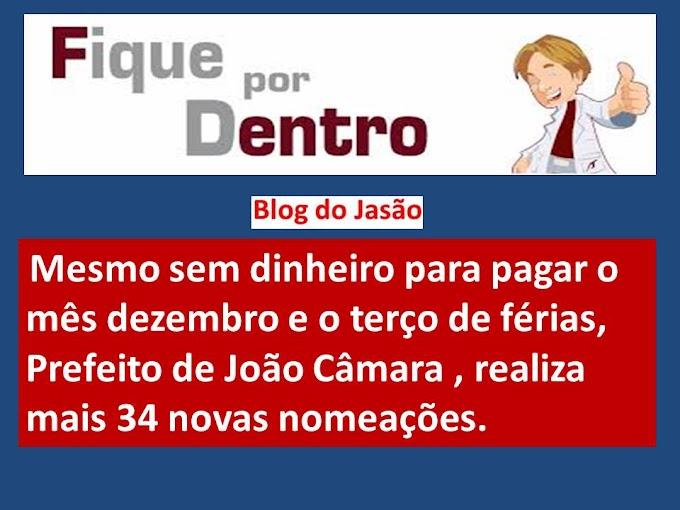 Mesmo sem dinheiro para pagar,o mês dezembro e o terço de férias,Prefeito de João Câmara realiza mais 34 novas nomeações.