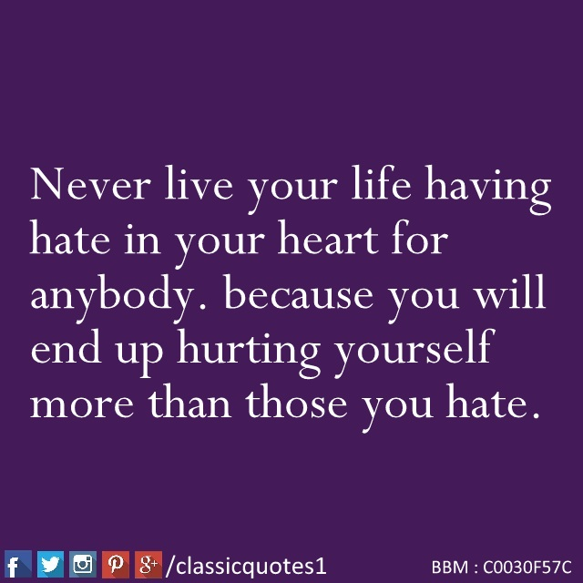 Classic Quotes Never Live Your Life Having Hate In Your Heart For