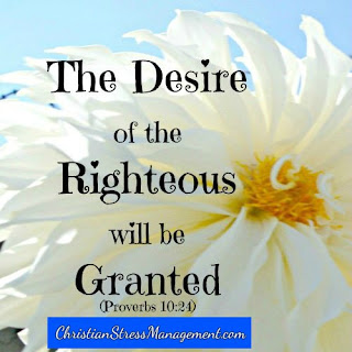 The desire of the righteous will be granted (Proverbs 10:24)