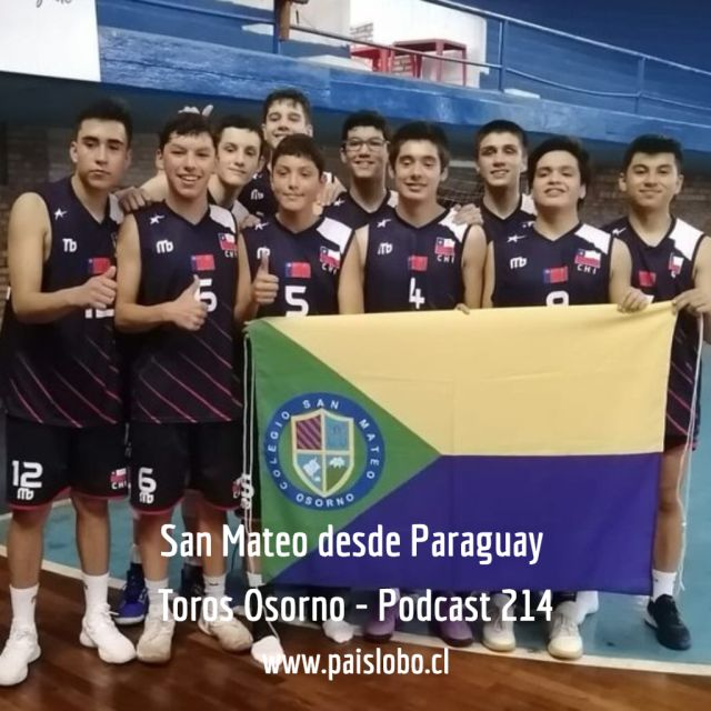 San Mateo desde Paraguay Toros Osorno - Podcast 214