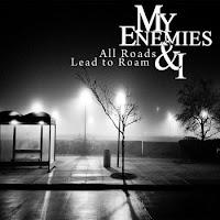 My Enemies & I - 2011 - All Roads Lead To Roam (Single)