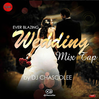 [Music Mix] Dj Chascolee - Ever Blazing Wedding Mix | @DjChascolee