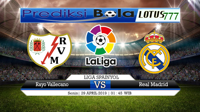 PREDIKSI Rayo Vallecano vs Real Madrid 29 APRIL 2019