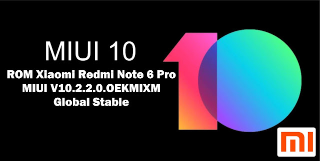 Download ROM Xiaomi Redmi Note 6 Pro MIUI V10.2.2.0.OEKMIXM Global Stable