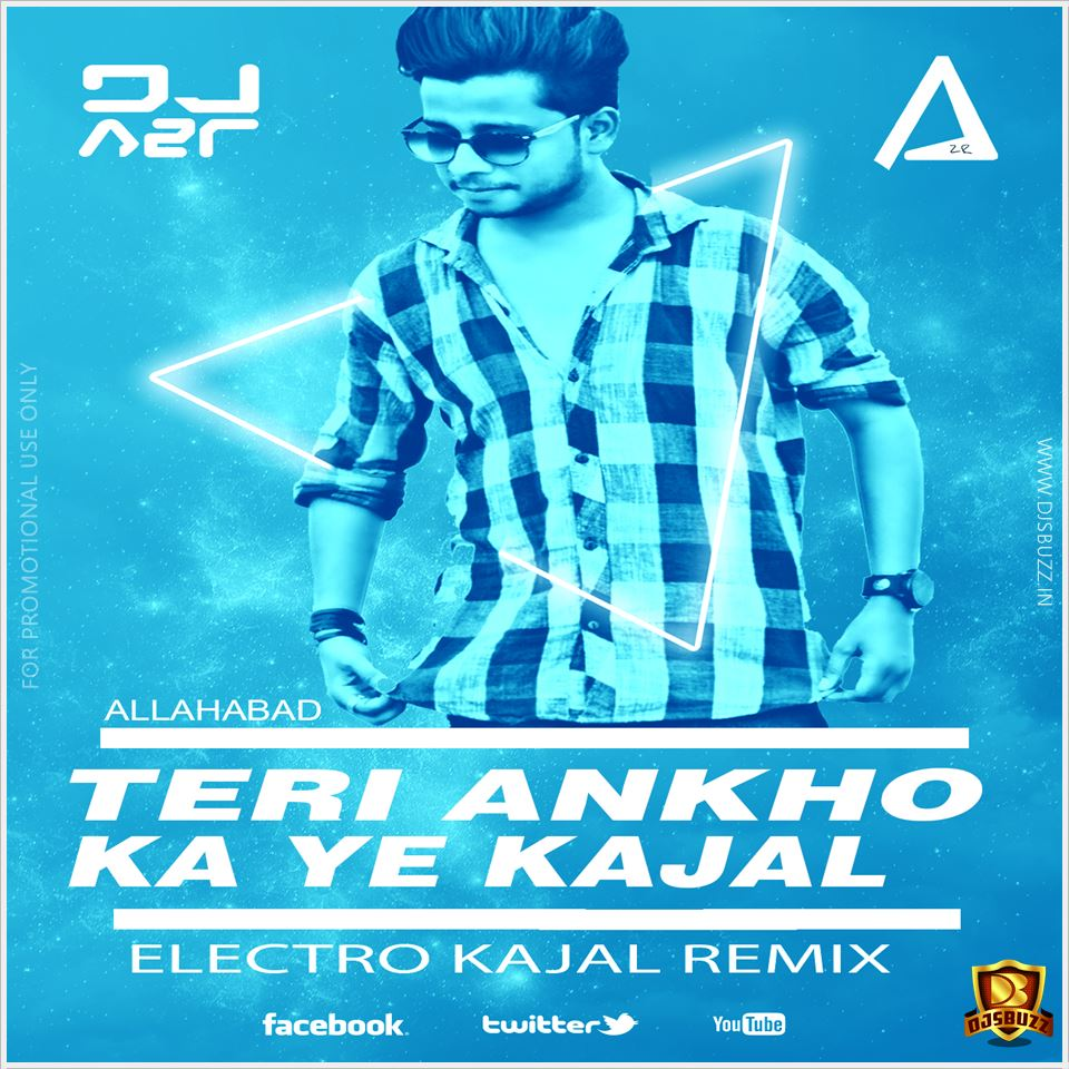 Teri Akhiyan Ka Kajal Download 2: Teri Ankho Ka Ye Kajal (Electro Kajal )