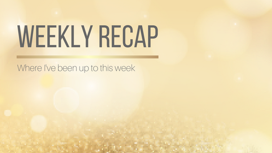 Weekly Recap: What I've Been Up To This Week