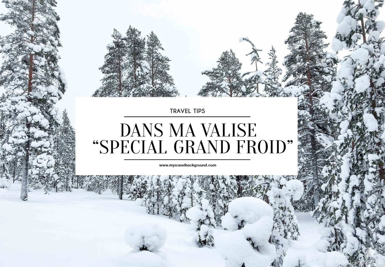 "My travel Background : Comment s'habiller l'hiver en Laponie ? Ma valise ""Special Grand Froid"""