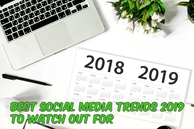 Best Social Media Trends 2019 To Watch Out For
