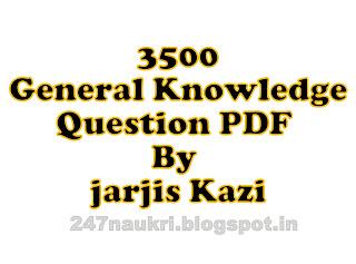 3500 General Knowledge Question PDF By jarjis Kazi