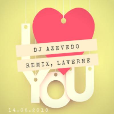 Dj Satelite & Laverne - I Love You (Dj Azevedo Remix) [2 O18]