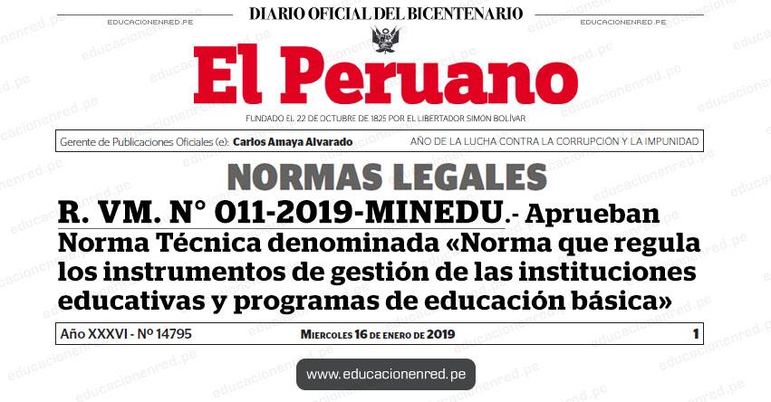 R. VM. N° 011-2019-MINEDU - Aprueban Norma Técnica denominada «Norma que regula los instrumentos de gestión de las instituciones educativas y programas de educación básica» www.minedu.gob.pe