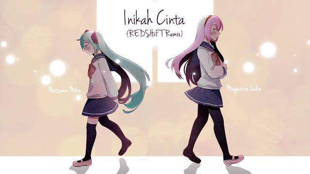 Download lagu Miku & Luka - Inikah Cinta (REDSHiFT Remix)