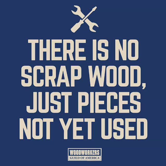 There Is No Such Thing As Scrap Wood Just Pieces Not Used Yet