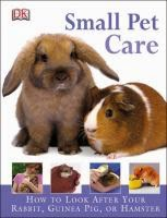 """Small Pet Care: How To Look After Your Rabbit, Guinea Pig, or Hamster"" - Annabel Blackledge"