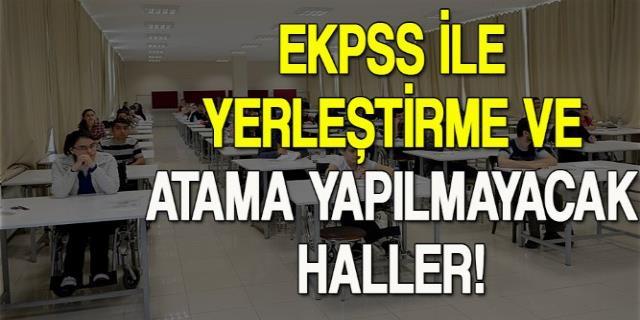 EKPSS İle Yerleştirme ve Atama Yapılmayacak Haller!